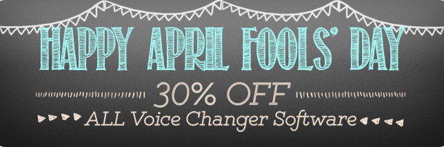 April Fools' Day - 30% OFF on ALL Voice Changer Software